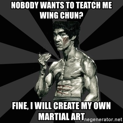 Bruce Lee Figther - Nobody wants to teatch me wing chun? Fine, i Will create my own martial art
