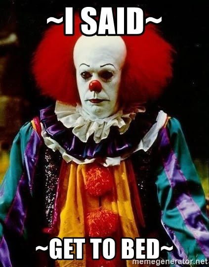 it clown stephen king - ~I SAID~ ~GET TO BED~