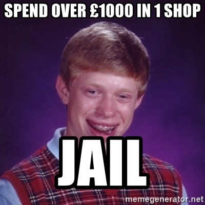Bad Luck Brian - SPEND OVER £1000 IN 1 SHOP JAIL