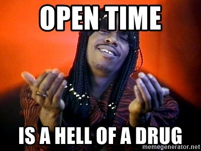 Rick James its friday - open time  is a hell of a drug