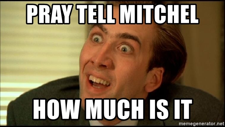You Don't Say Nicholas Cage - PRAY TELL MITCHEL HOW MUCH IS IT