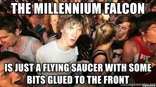 -Sudden Clarity Clarence - The Millennium Falcon Is Just a flying saucer with some bits glued to the front