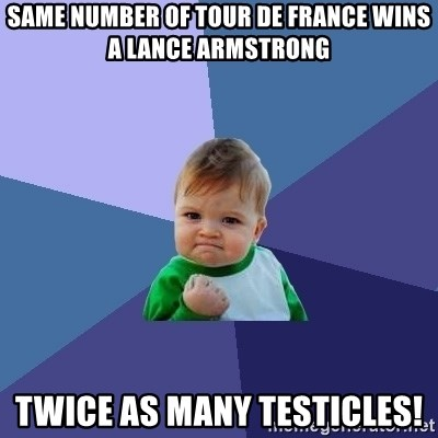 Success Kid - Same number of tour de france wins a lance armstrong twice as many testicles!