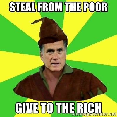 RomneyHood - STEAL FROM THE POOR  GIVE TO THE RICH