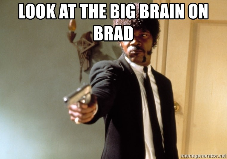 Look at the big brain on brad - Samuel L Jackson | Meme ...