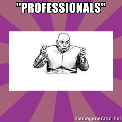 "'dr. evil' air quote - ""Professionals"""