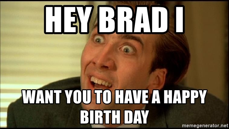 You Don't Say Nicholas Cage - hey brad i want you to have a happy birth day