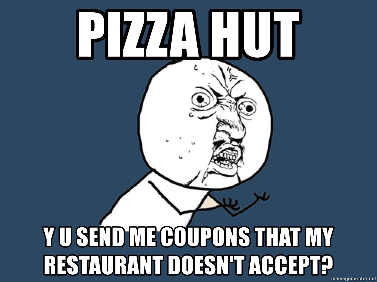 Y U No - Pizza Hut y u send me coupons that my restaurant DOESN'T accept?