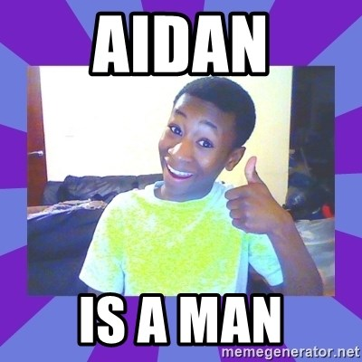 Well Done! - aidan is a man