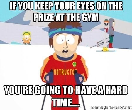 South Park Ski Teacher - If you keep your eyes on the prize at the Gym You're going to have a hard time....
