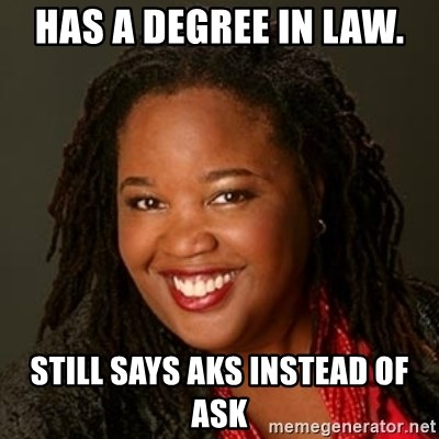 Educated Black Woman - HAS A DEGREE IN LAW. STILL SAYS AKS INSTEAD OF ASK