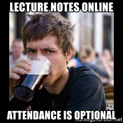 Lecture notes online Attendance is optional - Bad student