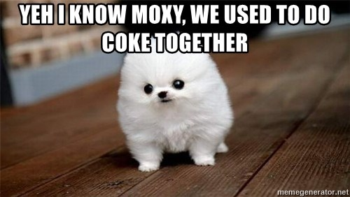 more meat for my duck - yeh i know moxy, we used to do coke together