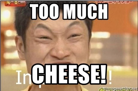 Impossibru Guy - too much cheese!