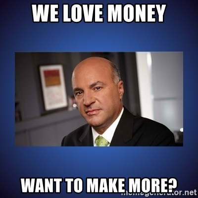 Kevin O'Leary - we love money want to make more?