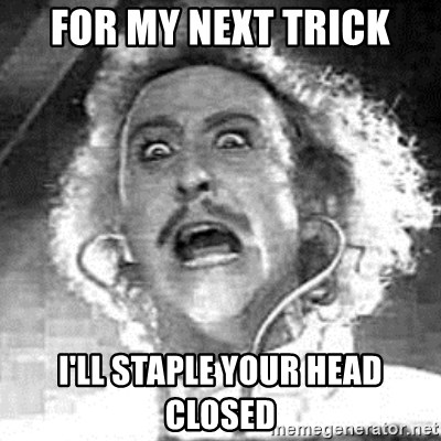 Frankenstein  - For my next trick I'll staple your head closed