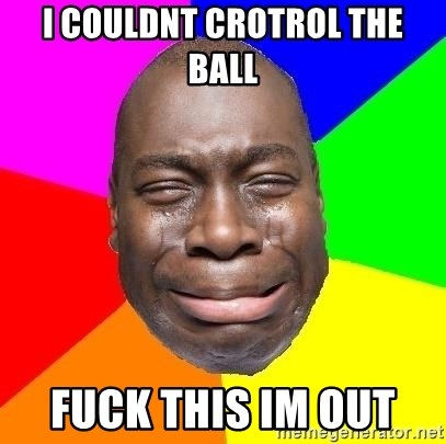 Sad Brutha - i couldnt crotrol the ball  fuck this im out