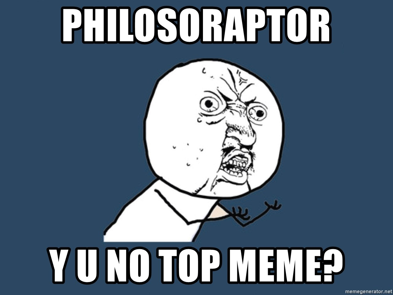 Y U No - philosoraptor y u no top meme?
