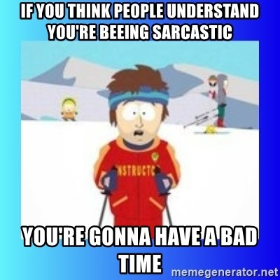 super cool ski instructor - If you think people understand you're beeing sarcastic you're gonna have a bad time