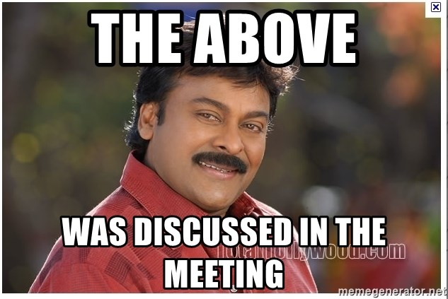 Typical Indian guy - the above was discussed in the meeting