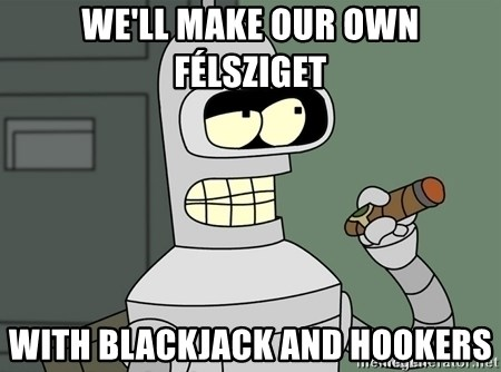 Bender - We'll make our own félsziget with blackjack and hookers