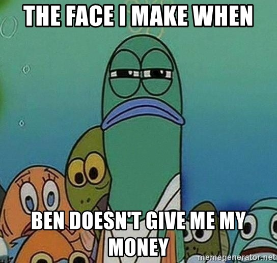 Serious Fish Spongebob - The face I make when Ben doesn't give me my money