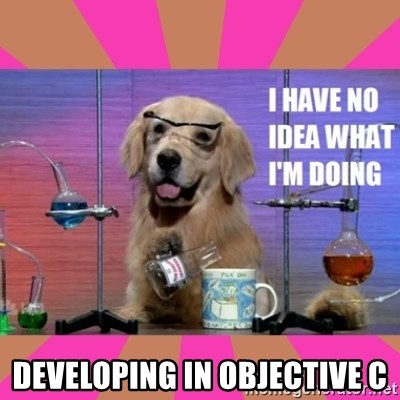 I have no idea what I'm doing dog - Developing in objective c