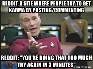"""Picard Wtf - Reddit, A site where people try to get karma by posting/commenting Reddit: """"you're doing that too much try again in 3 minutes"""""""
