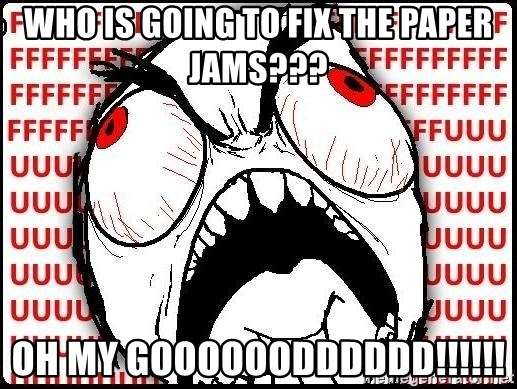 Rage Face - Who is going to fix the paper jams??? Oh my GoooooOdddddd!!!!!!