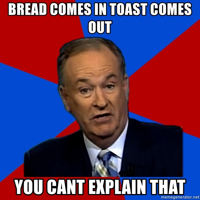 Bill O'Reilly Proves God - bread comes in toast comes out you cant explain that