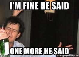 Drunk Charlie Sheen - I'm fine he said one more he said