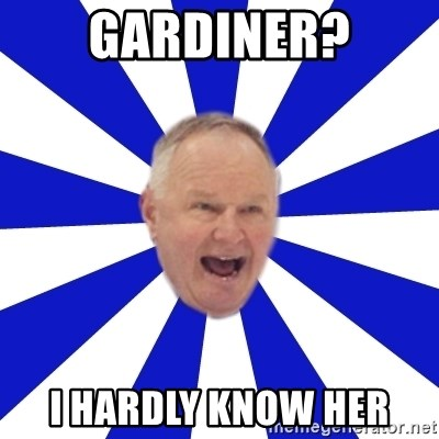 Crafty Randy - GARDINER? I HARDLY KNOW HER