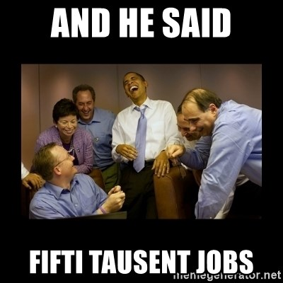 34124966 and he said fifti tausent jobs and then we told them meme