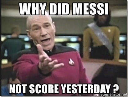 star trek wtf - WHY DID MESSI  NOT SCORE YESTERDAY ?