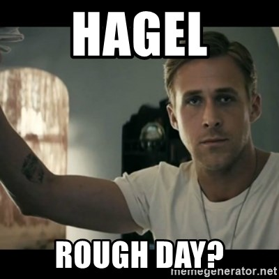 ryan gosling hey girl - Hagel rough day?