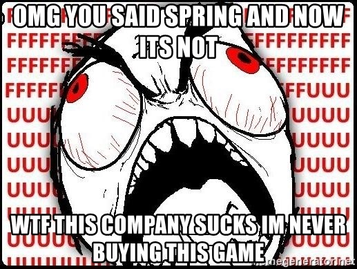 Rage Face - OMG YOU SAID SPRING AND NOW ITS NOT WTF THIS COMPANY SUCKS IM NEVER BUYING THIS GAME