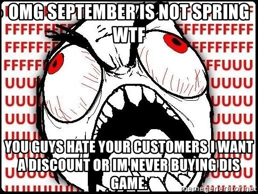 Rage Face - OMG SEPTEMBER IS NOT SPRING WTF YOU GUYS HATE YOUR CUSTOMERS I WANT A DISCOUNT OR IM NEVER BUYING DIS GAME.