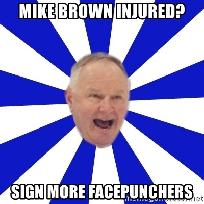 Crafty Randy - MIKE BROWN INJURED? SIGN MORE FACEPUNCHERS