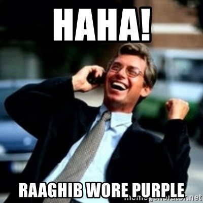 HaHa! Business! Guy! - Haha! Raaghib wore purple