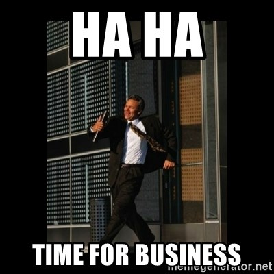 HaHa! Time for X ! - Ha ha time for business