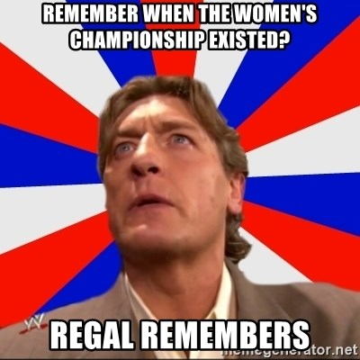 Regal Remembers - Remember when the women's championship existed? Regal Remembers