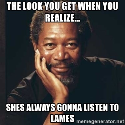 Morgan Freeman - The Look you get when you realize... shes always gonna listen to lames