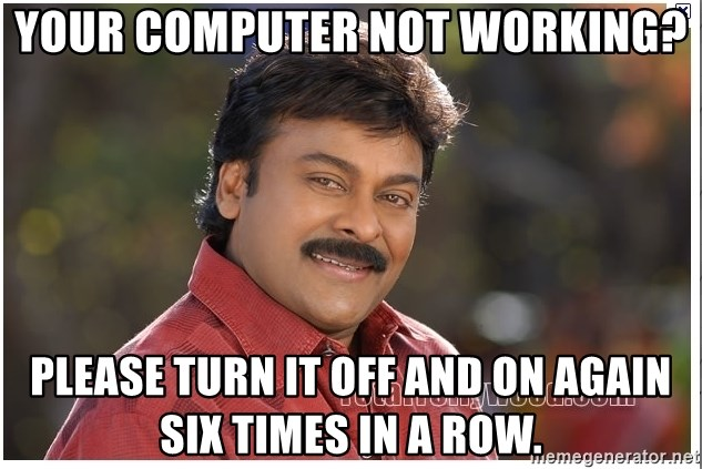 Typical Indian guy - your computer not working? Please turn it off and on again six times in a row.