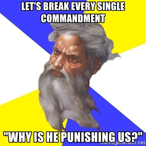 "God - let's break every single commandment ""why is he punishing us?"""