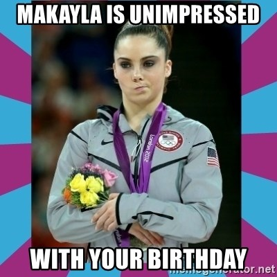 Makayla Maroney  - Makayla is Unimpressed With your birthday