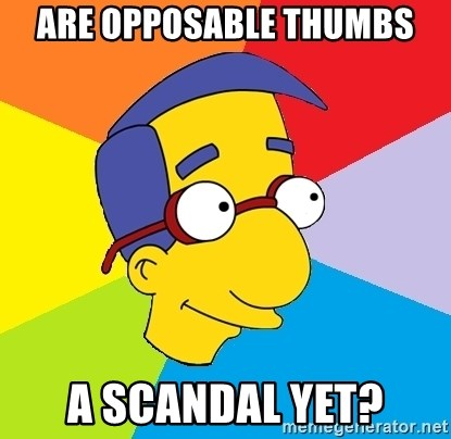 Milhouse - Are Opposable thumbs A scandal yet?