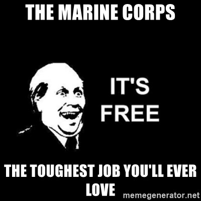 it's free - The Marine Corps ThE TOUGHEST JOB YOU'LL EVER LOVE