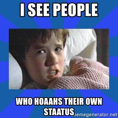 i see dead people - I see people who hoaahs their own staatus