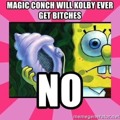 magic conch shell - Magic conch will kolby ever get bItches No