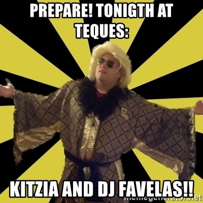 Party Foul Flair - PREPARE! TONIGTH AT TEQUES: KITZIA AND DJ FAVELAS!!